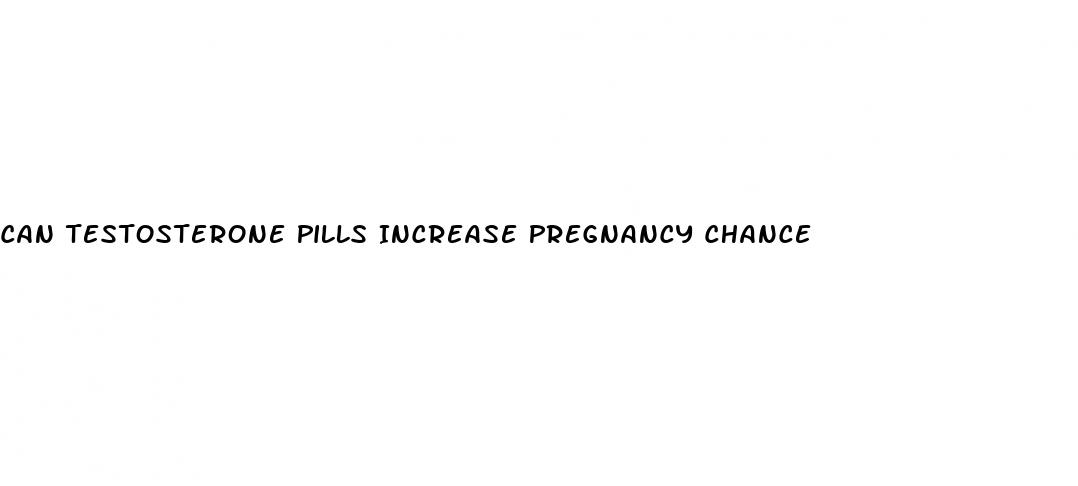 Can Testosterone Pills Increase Pregnancy Chance